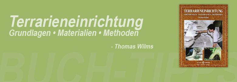Terrarieneinrichtung - Grundlagen, Materialien, Methoden - Thomas Wilms